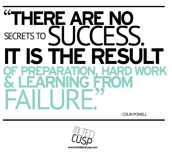 there is no secret to success it is the result of preparation hard work and learning from failure