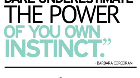 Don't you dare underestimate the power of your own instinct